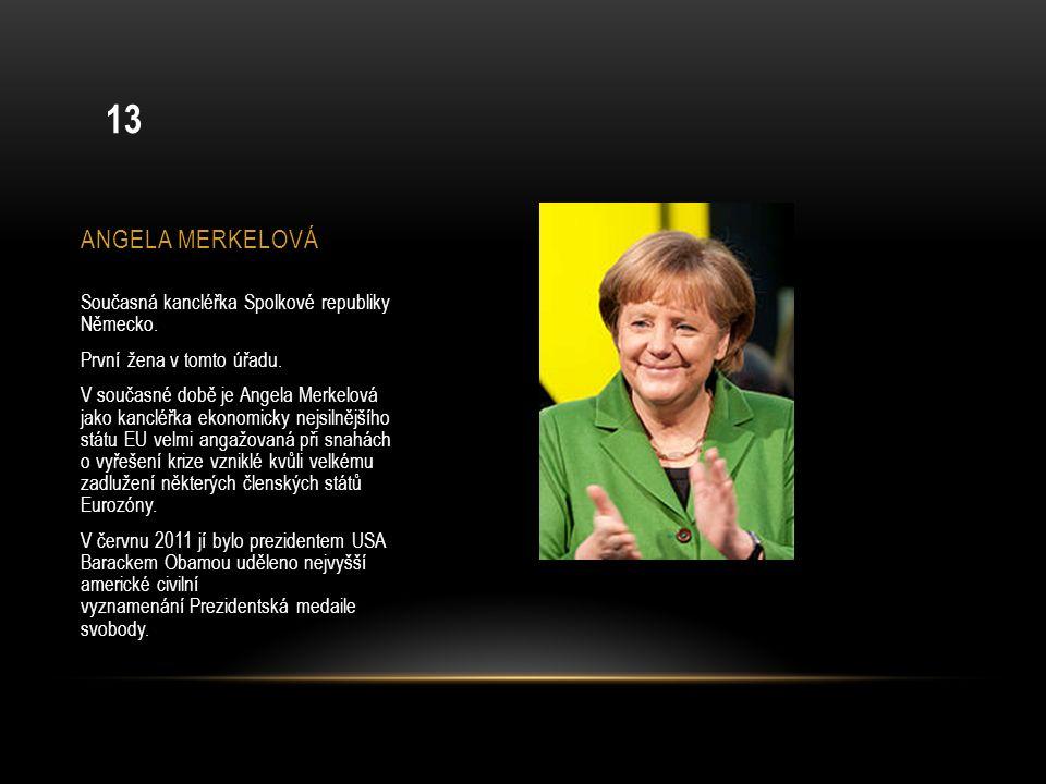 ANGELA MERKELOVÁ Současná kancléřka Spolkové republiky Německo. První žena v tomto úřadu. V současné době je Angela Merkelová jako kancléřka ekonomick