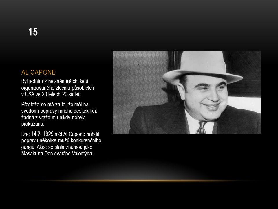 AL CAPONE Byl jedním z nejznámějších šéfů organizovaného zločinu působících v USA ve 20.letech 20.století. Přestože se má za to, že měl na svědomí pop