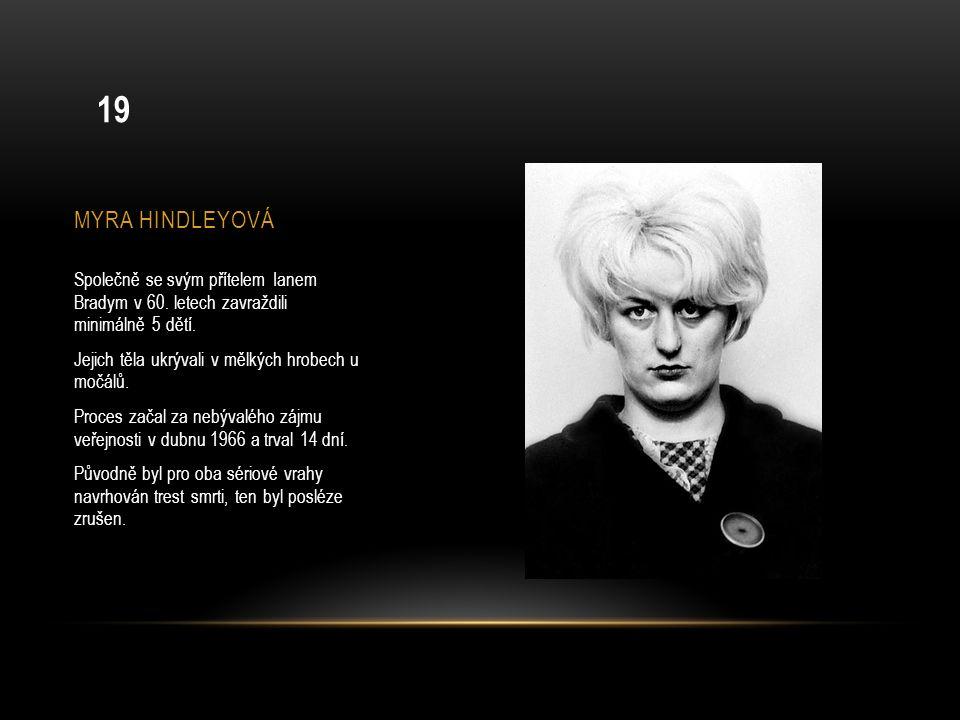 MYRA HINDLEYOVÁ Společně se svým přítelem Ianem Bradym v 60. letech zavraždili minimálně 5 dětí. Jejich těla ukrývali v mělkých hrobech u močálů. Proc