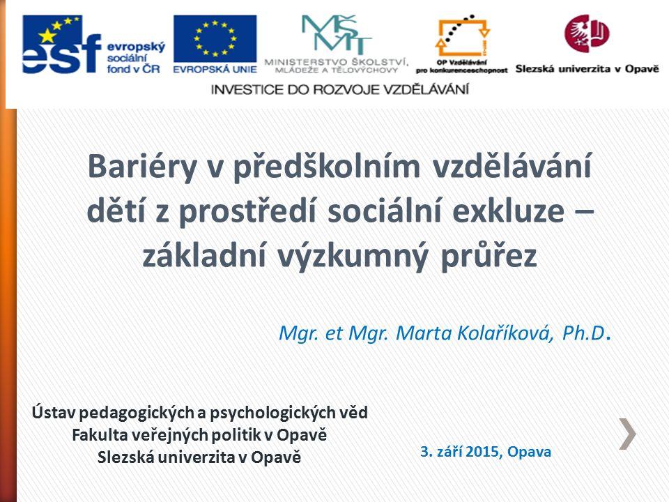 Ústav pedagogických a psychologických věd Fakulta veřejných politik v Opavě Slezská univerzita v Opavě Bariéry v předškolním vzdělávání dětí z prostře