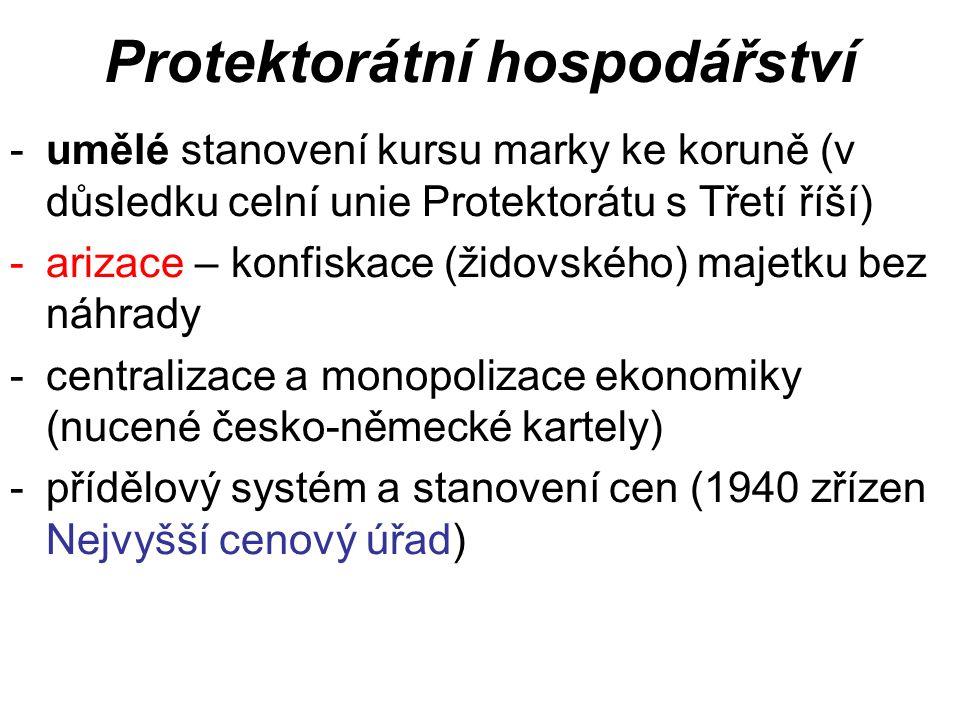 Protektorátní hospodářství -umělé stanovení kursu marky ke koruně (v důsledku celní unie Protektorátu s Třetí říší) -arizace – konfiskace (židovského) majetku bez náhrady -centralizace a monopolizace ekonomiky (nucené česko-německé kartely) -přídělový systém a stanovení cen (1940 zřízen Nejvyšší cenový úřad)