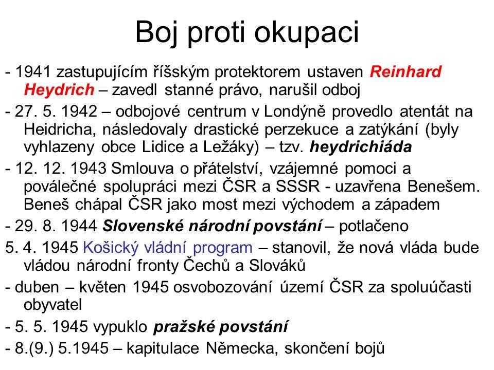 Boj proti okupaci - 1941 zastupujícím říšským protektorem ustaven Reinhard Heydrich – zavedl stanné právo, narušil odboj - 27. 5. 1942 – odbojové cent
