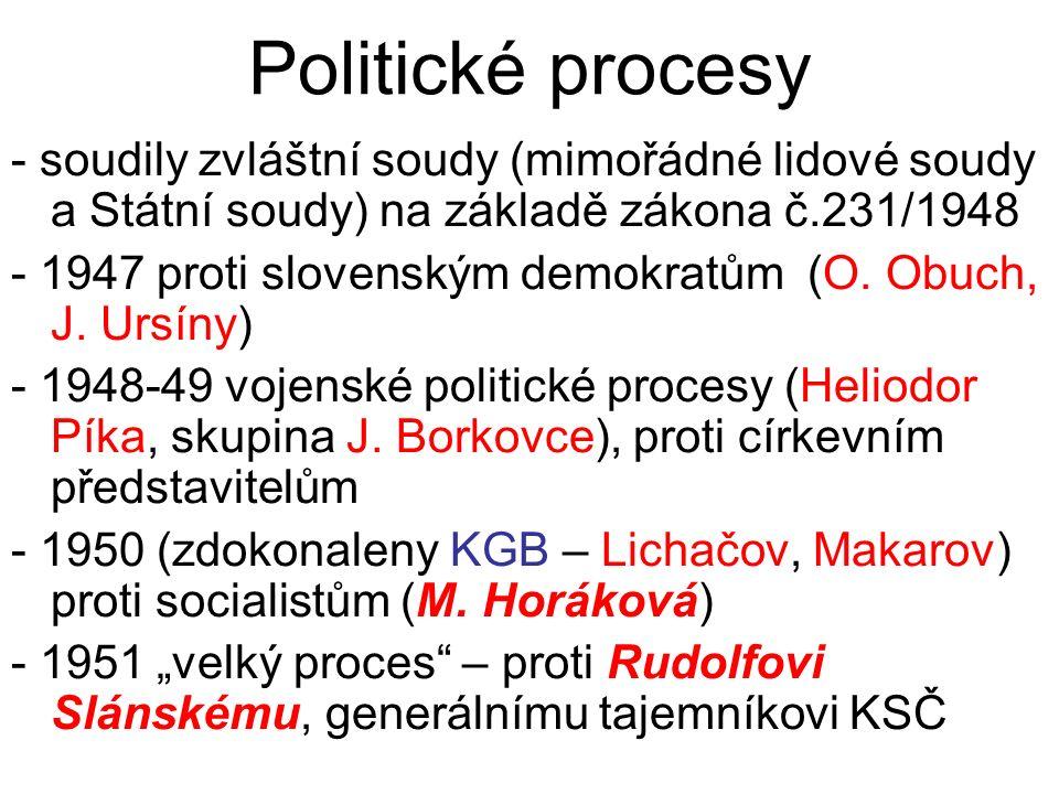 Politické procesy - soudily zvláštní soudy (mimořádné lidové soudy a Státní soudy) na základě zákona č.231/1948 - 1947 proti slovenským demokratům (O.