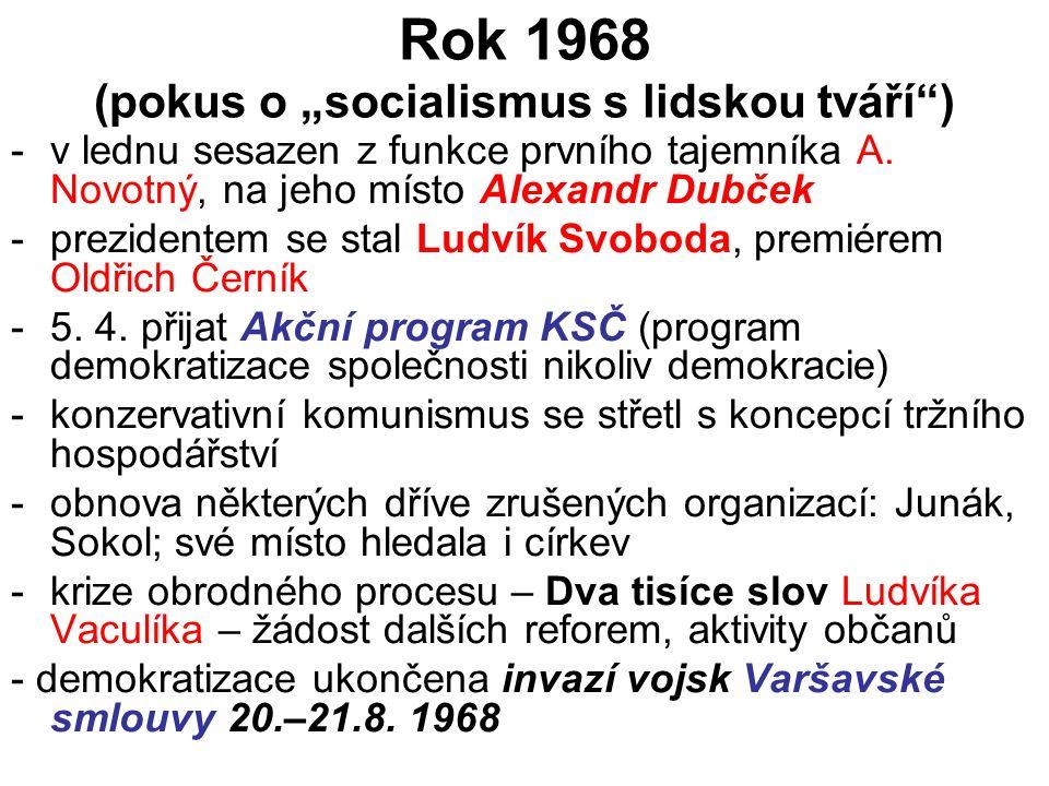 """Rok 1968 (pokus o """"socialismus s lidskou tváří ) -v lednu sesazen z funkce prvního tajemníka A."""