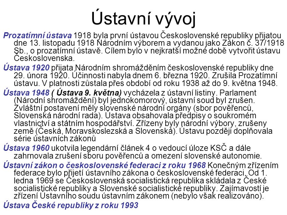 Ústavní vývoj Prozatímní ústava 1918 byla první ústavou Československé republiky přijatou dne 13.