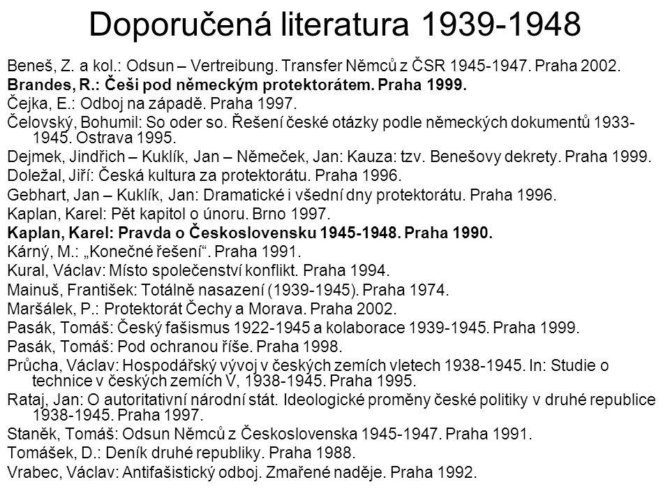 Doporučená literatura 1939-1948 Beneš, Z. a kol.: Odsun – Vertreibung. Transfer Němců z ČSR 1945-1947. Praha 2002. Brandes, R.: Češi pod německým prot