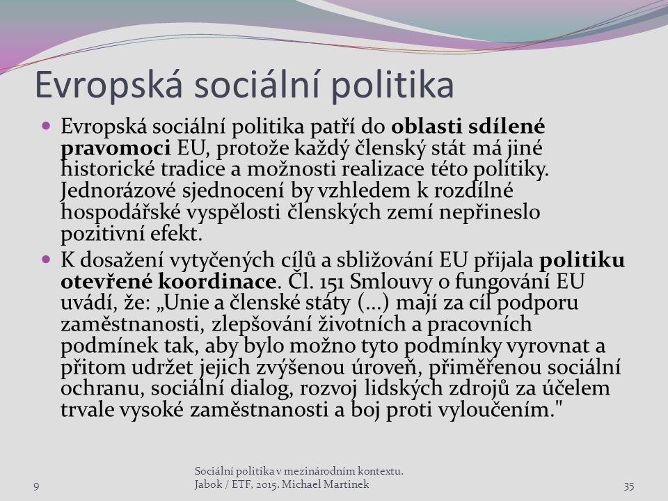 Evropská sociální politika Evropská sociální politika patří do oblasti sdílené pravomoci EU, protože každý členský stát má jiné historické tradice a m