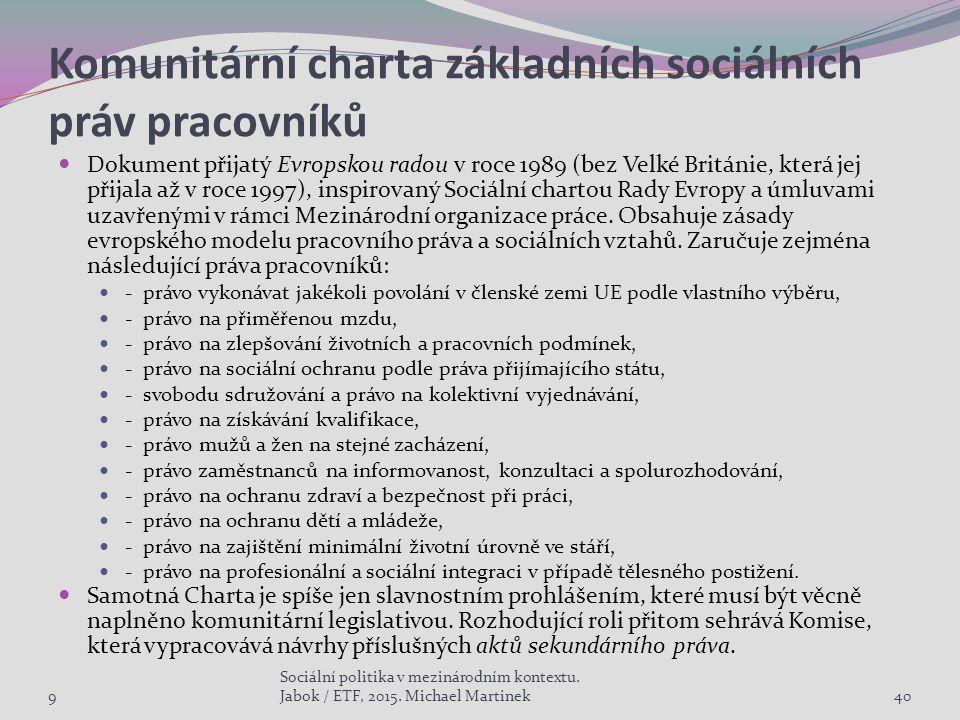 Komunitární charta základních sociálních práv pracovníků Dokument přijatý Evropskou radou v roce 1989 (bez Velké Británie, která jej přijala až v roce