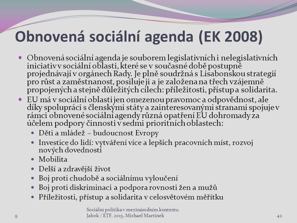 Obnovená sociální agenda (EK 2008) Obnovená sociální agenda je souborem legislativních i nelegislativních iniciativ v sociální oblasti, které se v sou