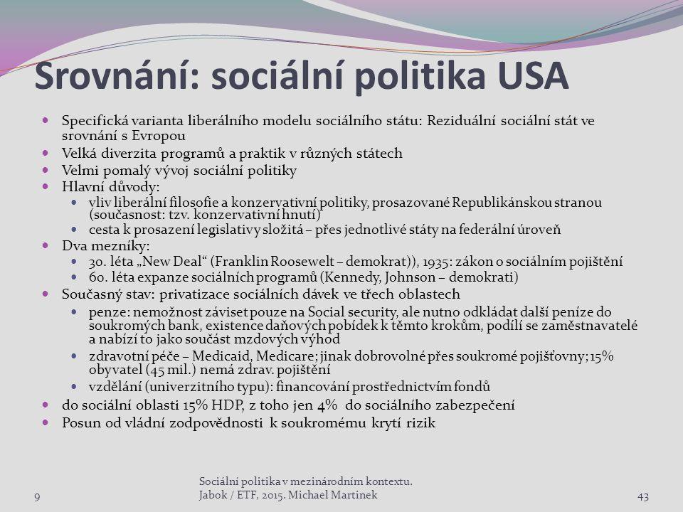 Srovnání: sociální politika USA Specifická varianta liberálního modelu sociálního státu: Reziduální sociální stát ve srovnání s Evropou Velká diverzit