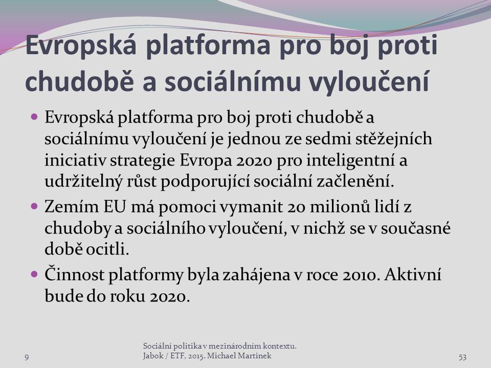 Evropská platforma pro boj proti chudobě a sociálnímu vyloučení Evropská platforma pro boj proti chudobě a sociálnímu vyloučení je jednou ze sedmi stěžejních iniciativ strategie Evropa 2020 pro inteligentní a udržitelný růst podporující sociální začlenění.