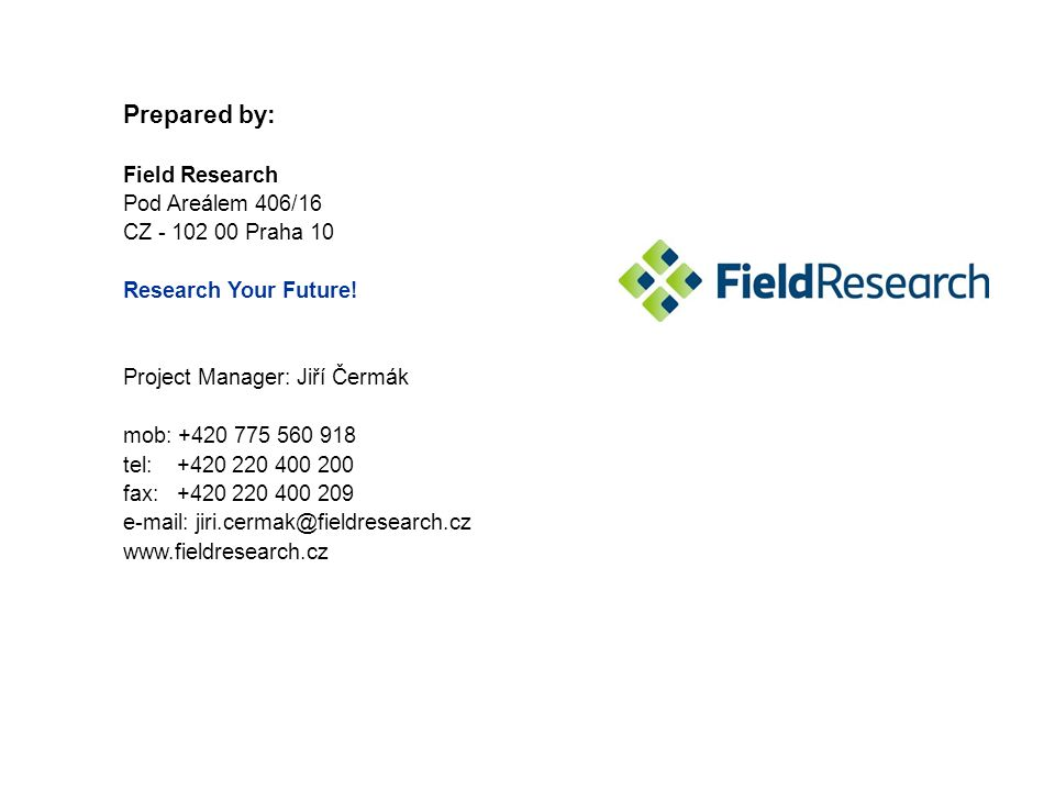 Prepared by: Field Research Pod Areálem 406/16 CZ - 102 00 Praha 10 Research Your Future.