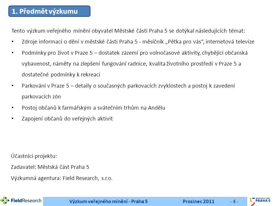 Výzkum veřejného mínění - Praha 5Prosinec 2011- 25 - 8.2 Věk8.1 Pohlaví Průměrný věk: 43,9 let 8.3 Nejvyšší dosažené vzdělání8.4 Čistý měsíční příjem domácnosti Průměrný čistý měsíční příjem: 27666 Kč 8.