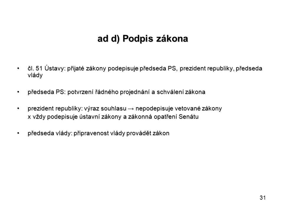 31 ad d) Podpis zákona čl.
