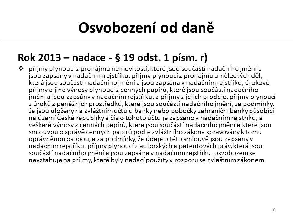 16 Osvobození od daně Rok 2013 – nadace - § 19 odst.