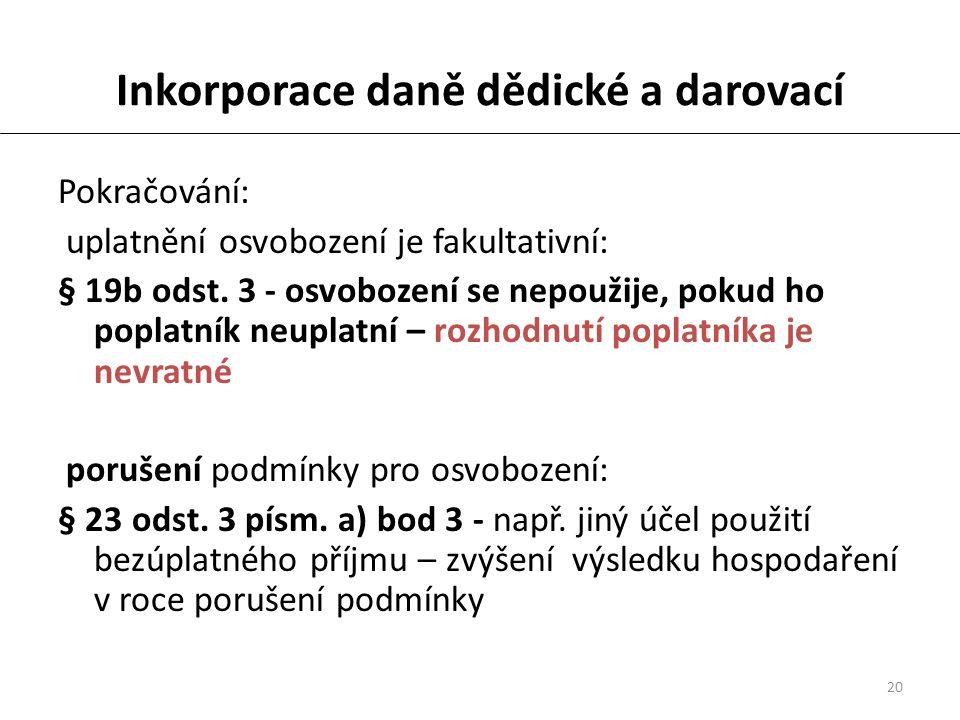 20 Inkorporace daně dědické a darovací Pokračování: uplatnění osvobození je fakultativní: § 19b odst.