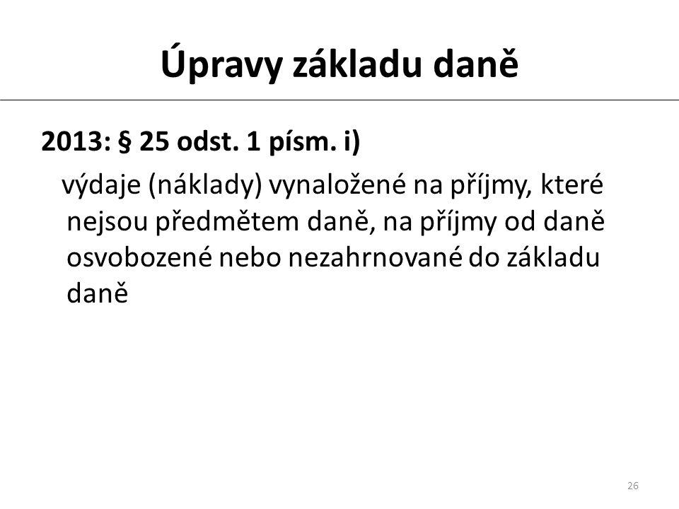 26 Úpravy základu daně 2013: § 25 odst. 1 písm.