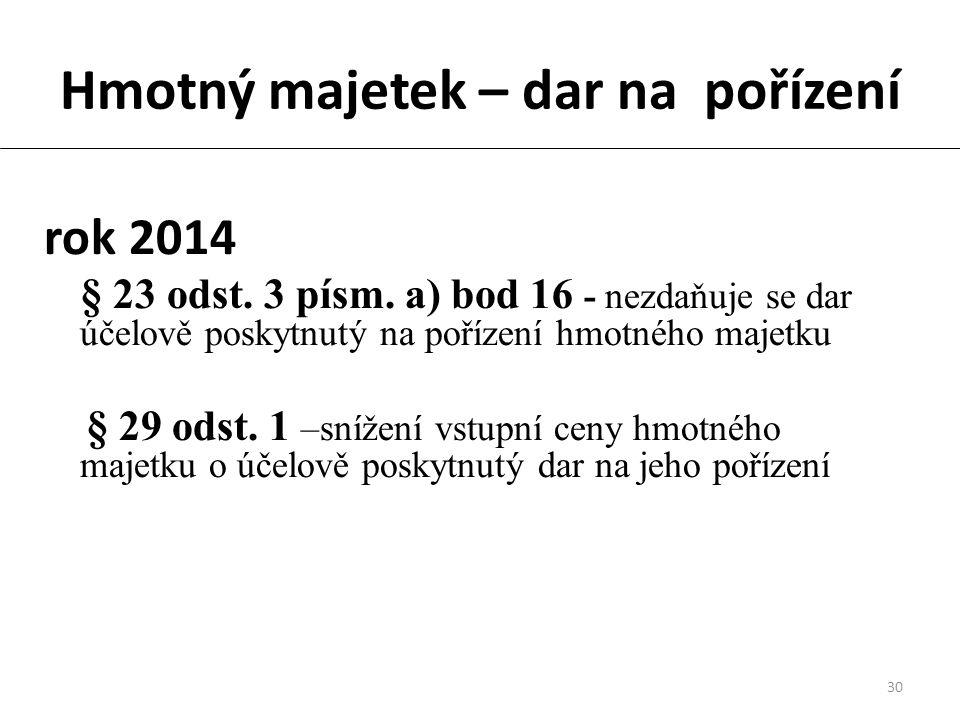 30 Hmotný majetek – dar na pořízení rok 2014 § 23 odst.