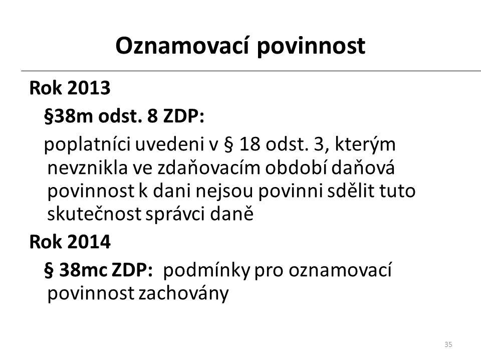 35 Oznamovací povinnost Rok 2013 §38m odst. 8 ZDP: poplatníci uvedeni v § 18 odst.