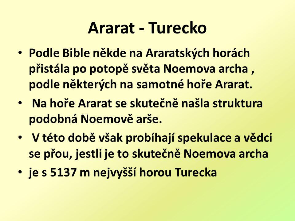 Ararat - Turecko Podle Bible někde na Araratských horách přistála po potopě světa Noemova archa, podle některých na samotné hoře Ararat.