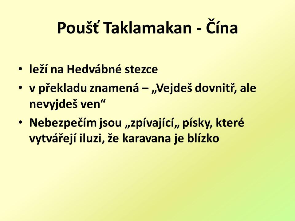 """Poušť Taklamakan - Čína leží na Hedvábné stezce v překladu znamená – """"Vejdeš dovnitř, ale nevyjdeš ven Nebezpečím jsou """"zpívající"""" písky, které vytvářejí iluzi, že karavana je blízko"""