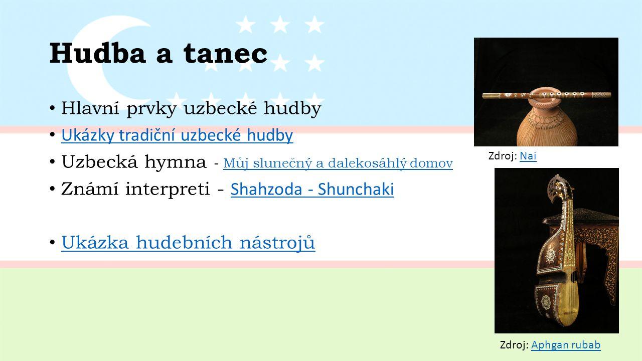 Hudba a tanec Hlavní prvky uzbecké hudby Ukázky tradiční uzbecké hudby Uzbecká hymna - Můj slunečný a dalekosáhlý domovMůj slunečný a dalekosáhlý domov Známí interpreti - Shahzoda - Shunchaki Shahzoda - Shunchaki Ukázka hudebních nástrojů Zdroj: Aphgan rubabAphgan rubab Zdroj: NaiNai