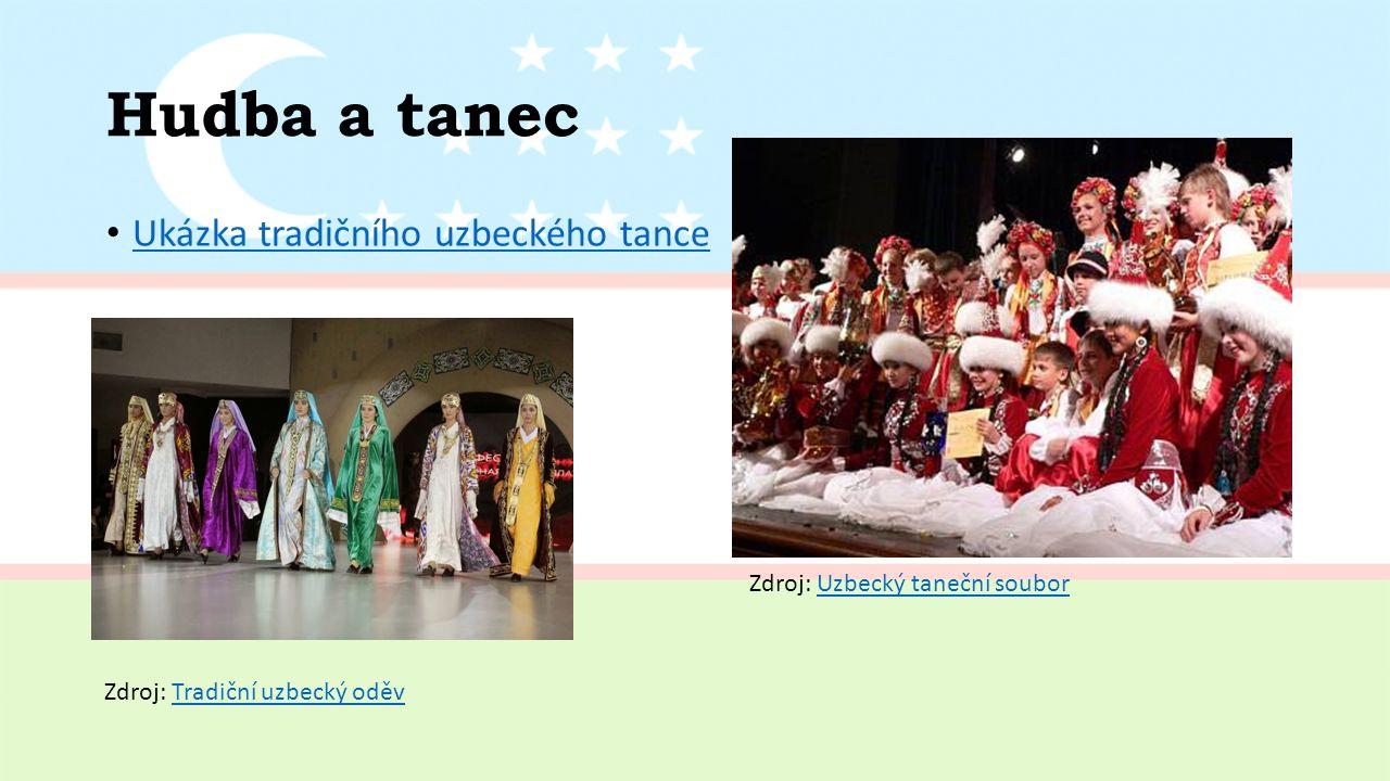 Hudba a tanec Ukázka tradičního uzbeckého tance Zdroj: Uzbecký taneční souborUzbecký taneční soubor Zdroj: Tradiční uzbecký oděvTradiční uzbecký oděv