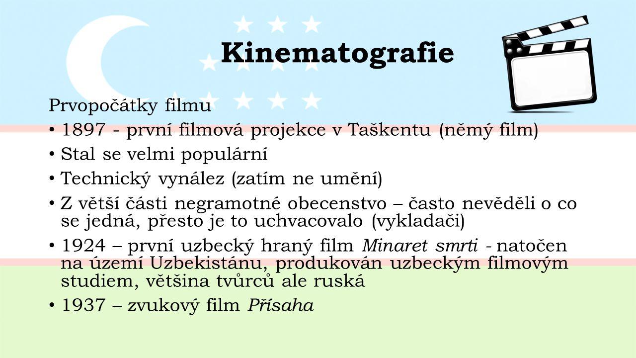 Kinematografie Prvopočátky filmu 1897 - první filmová projekce v Taškentu (němý film) Stal se velmi populární Technický vynález (zatím ne umění) Z větší části negramotné obecenstvo – často nevěděli o co se jedná, přesto je to uchvacovalo (vykladači) 1924 – první uzbecký hraný film Minaret smrti - natočen na území Uzbekistánu, produkován uzbeckým filmovým studiem, většina tvůrců ale ruská 1937 – zvukový film Přísaha