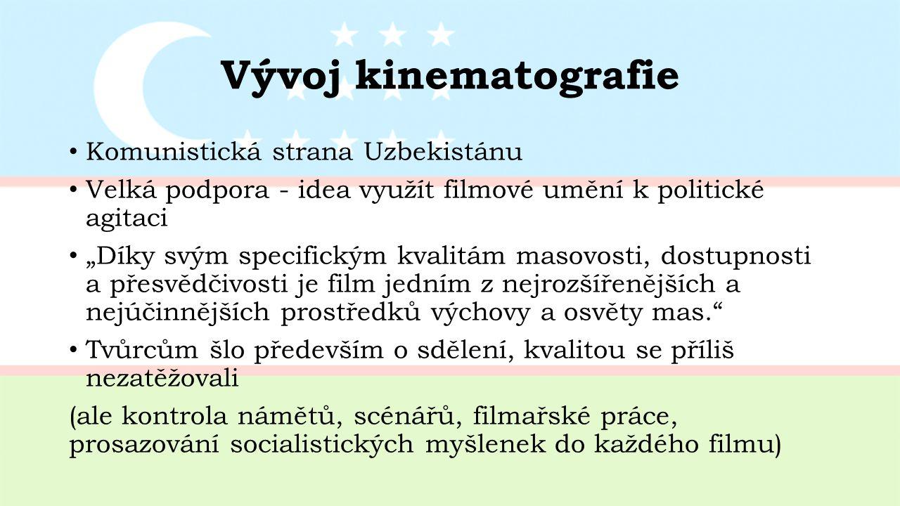 """Vývoj kinematografie Komunistická strana Uzbekistánu Velká podpora - idea využít filmové umění k politické agitaci """"Díky svým specifickým kvalitám masovosti, dostupnosti a přesvědčivosti je film jedním z nejrozšířenějších a nejúčinnějších prostředků výchovy a osvěty mas. Tvůrcům šlo především o sdělení, kvalitou se příliš nezatěžovali (ale kontrola námětů, scénářů, filmařské práce, prosazování socialistických myšlenek do každého filmu)"""