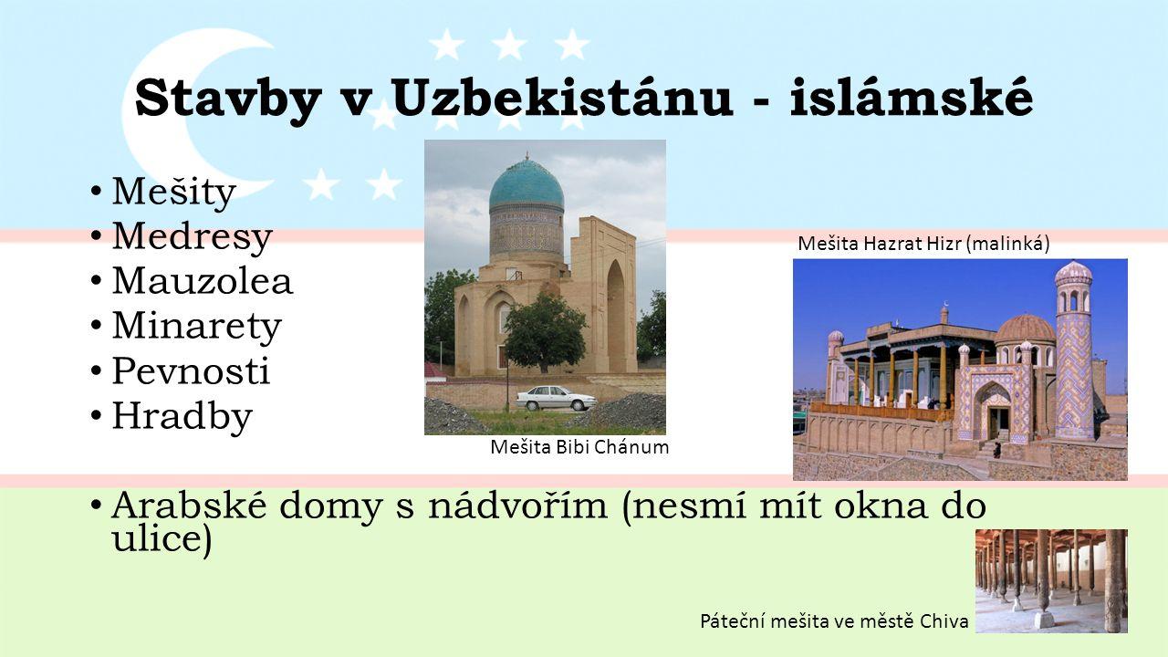 Stavby v Uzbekistánu - islámské Mešity Medresy Mauzolea Minarety Pevnosti Hradby Arabské domy s nádvořím (nesmí mít okna do ulice) Mešita Bibi Chánum Mešita Hazrat Hizr (malinká) Páteční mešita ve městě Chiva