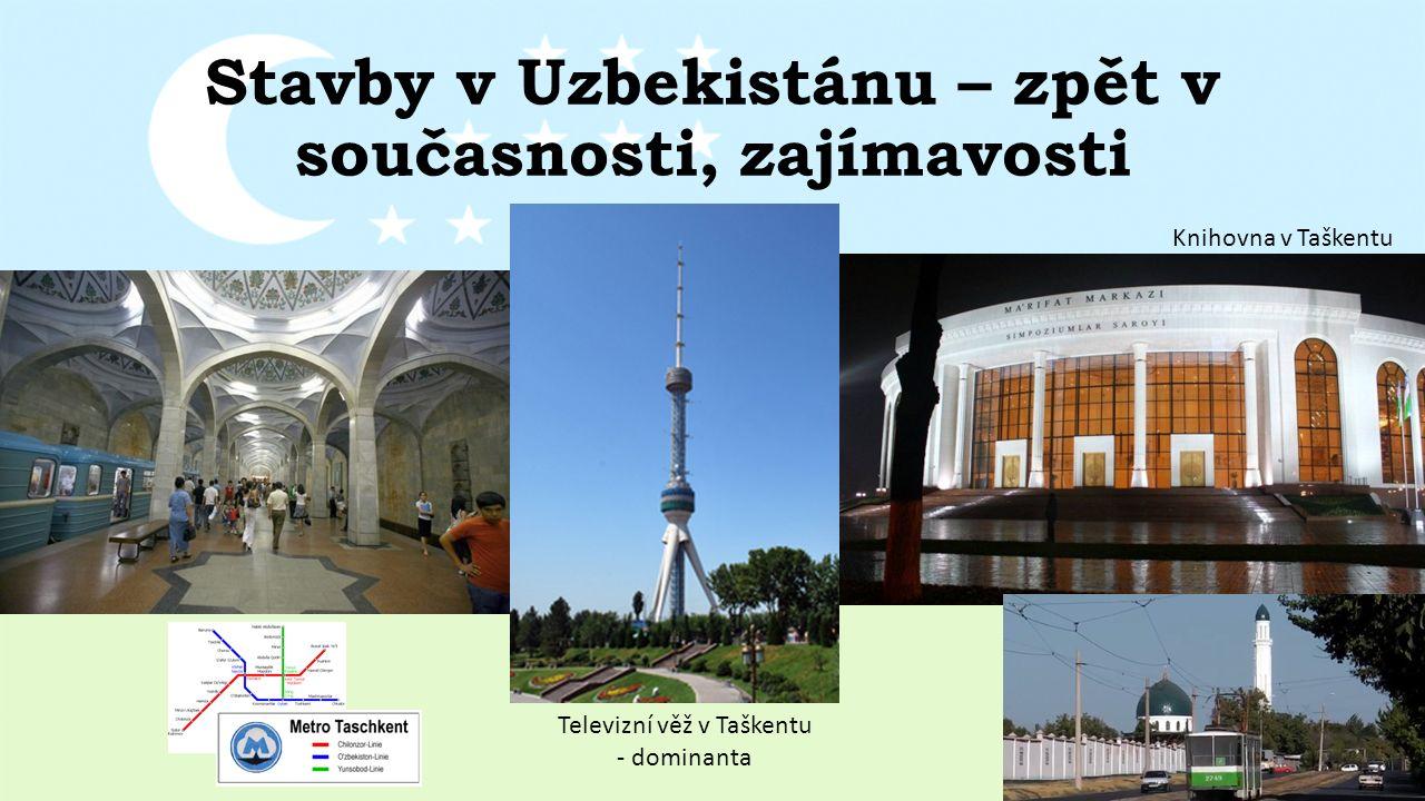 Stavby v Uzbekistánu – zpět v současnosti, zajímavosti Knihovna v Taškentu Televizní věž v Taškentu - dominanta