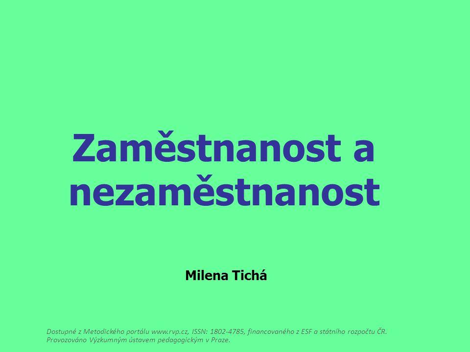 Zaměstnanost a nezaměstnanost Milena Tichá Dostupné z Metodického portálu www.rvp.cz, ISSN: 1802-4785, financovaného z ESF a státního rozpočtu ČR.
