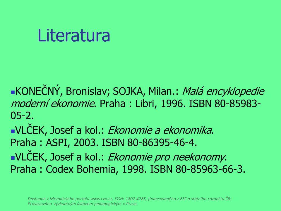Literatura KONEČNÝ, Bronislav; SOJKA, Milan.: Malá encyklopedie moderní ekonomie.