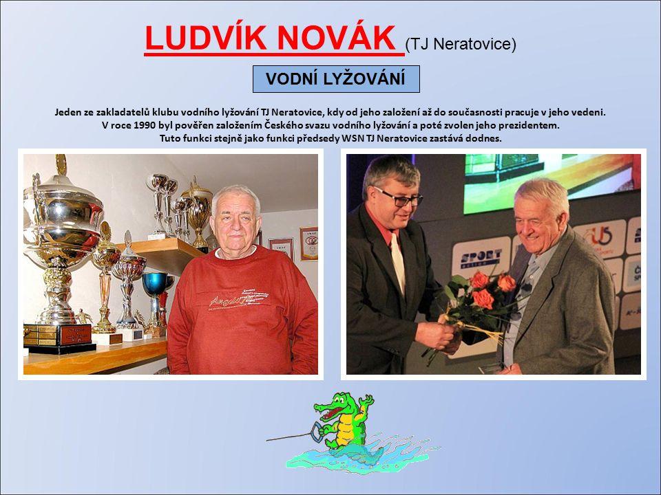 LUDVÍK NOVÁK (TJ Neratovice) Jeden ze zakladatelů klubu vodního lyžování TJ Neratovice, kdy od jeho založení až do současnosti pracuje v jeho vedeni.