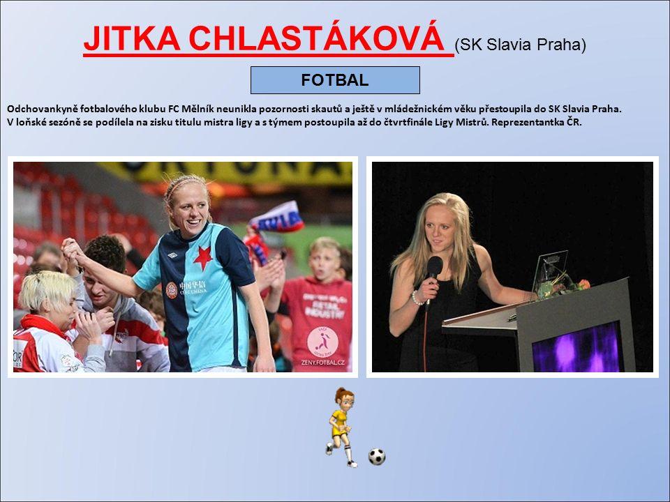 JITKA CHLASTÁKOVÁ (SK Slavia Praha) Odchovankyně fotbalového klubu FC Mělník neunikla pozornosti skautů a ještě v mládežnickém věku přestoupila do SK Slavia Praha.
