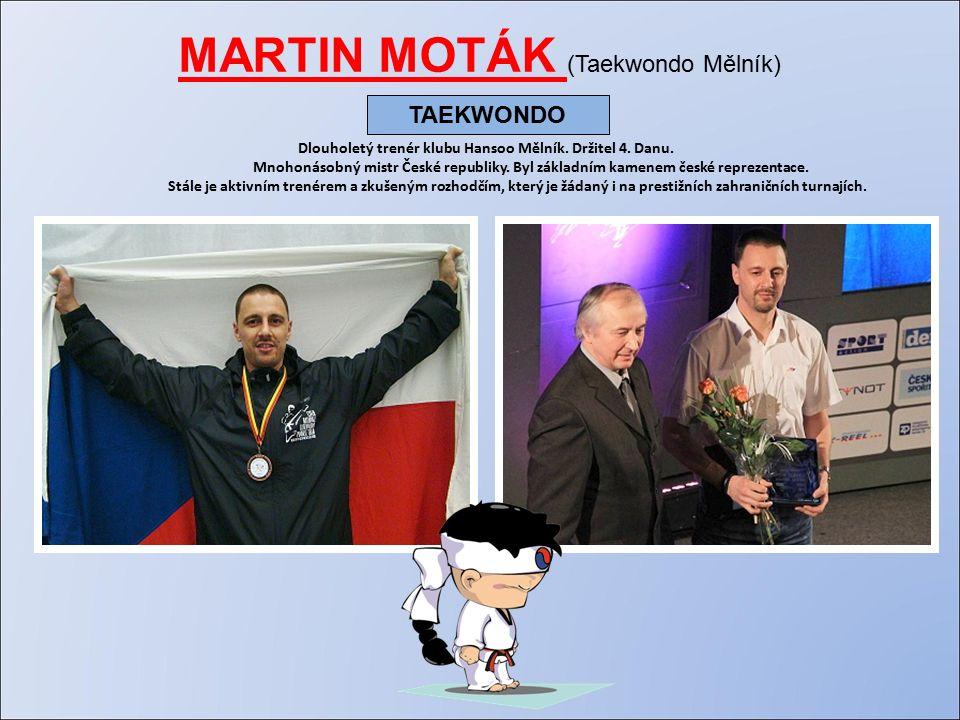 MARTIN MOTÁK (Taekwondo Mělník) Dlouholetý trenér klubu Hansoo Mělník.