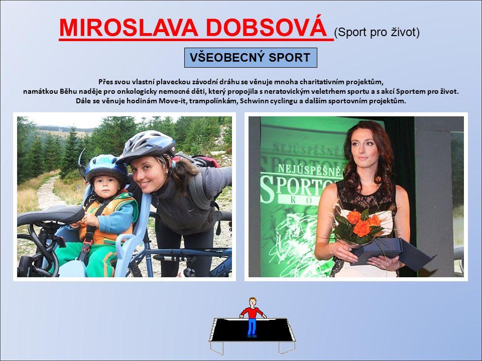 MIROSLAVA DOBSOVÁ (Sport pro život) Přes svou vlastní plaveckou závodní dráhu se věnuje mnoha charitativním projektům, namátkou Běhu naděje pro onkologicky nemocné děti, který propojila s neratovickým veletrhem sportu a s akcí Sportem pro život.