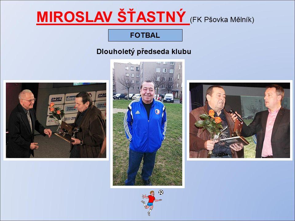 MIROSLAV ŠŤASTNÝ (FK Pšovka Mělník) FOTBAL Dlouholetý předseda klubu