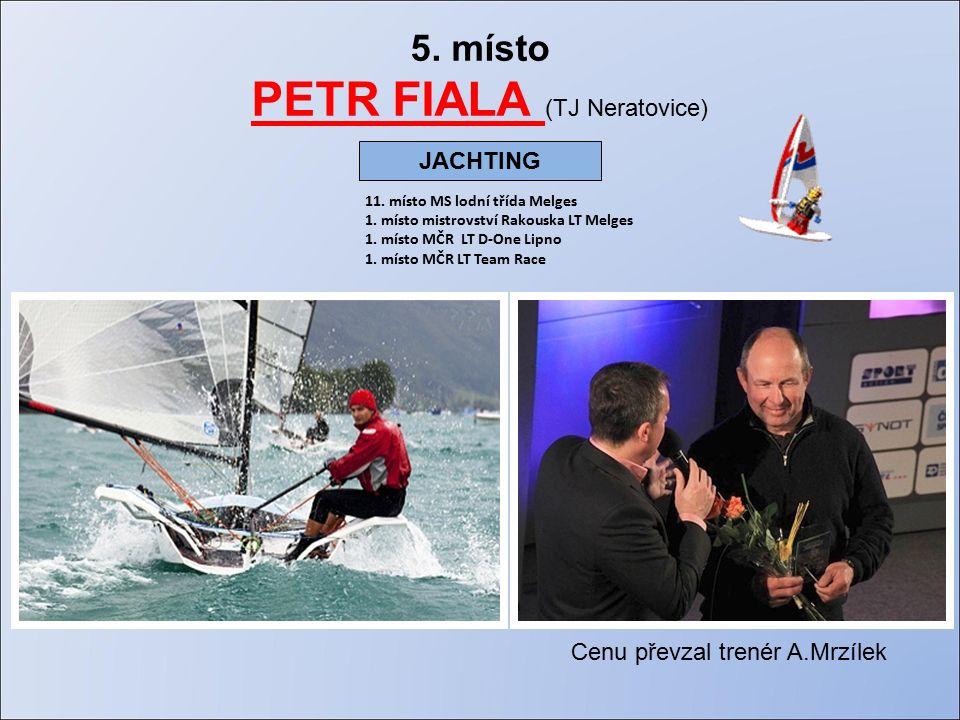 5. místo PETR FIALA (TJ Neratovice) 11. místo MS lodní třída Melges 1.