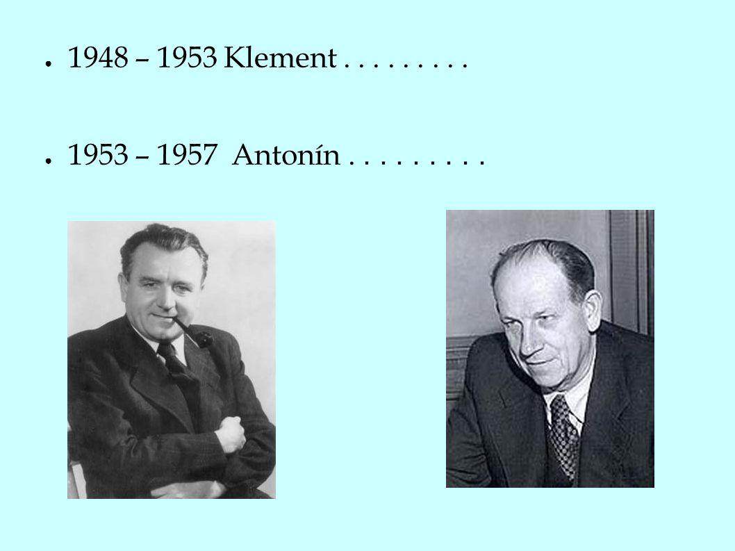 ● 1948 – 1953 Klement......... ● 1953 – 1957 Antonín.........