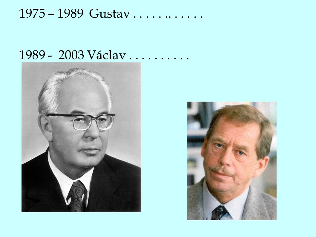 1975 – 1989 Gustav............ 1989 - 2003 Václav..........