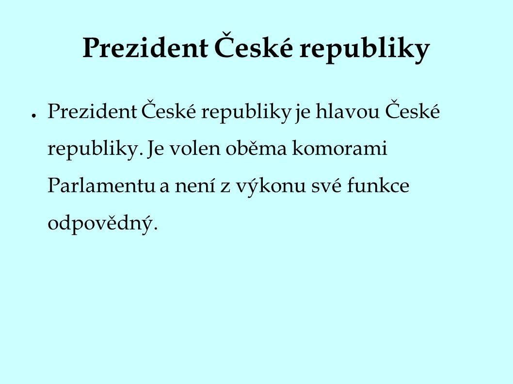 Prezident České republiky ● Prezident České republiky je hlavou České republiky.