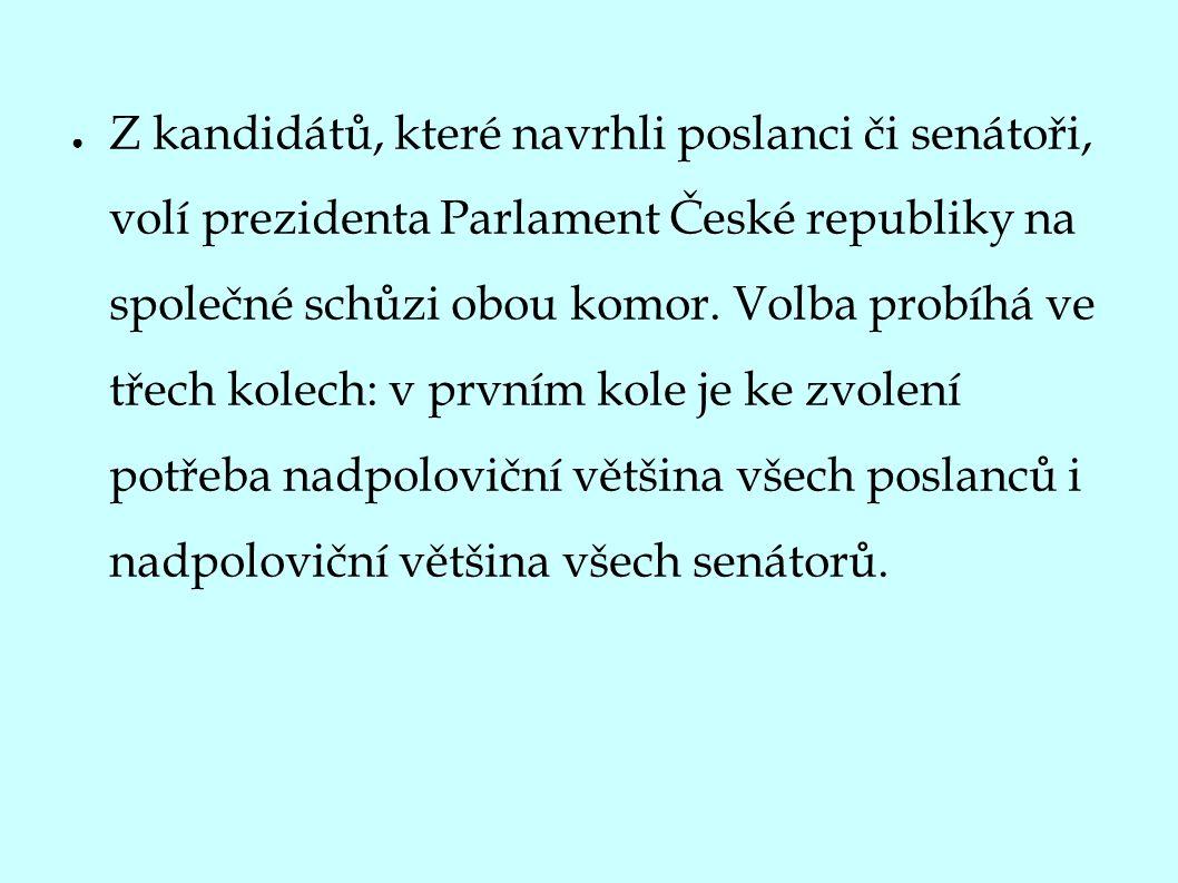 ● Z kandidátů, které navrhli poslanci či senátoři, volí prezidenta Parlament České republiky na společné schůzi obou komor.