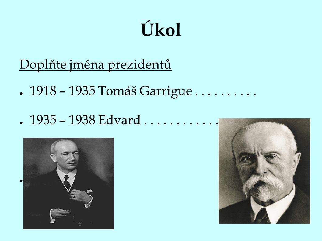 Úkol Doplňte jména prezidentů ● 1918 – 1935 Tomáš Garrigue..........