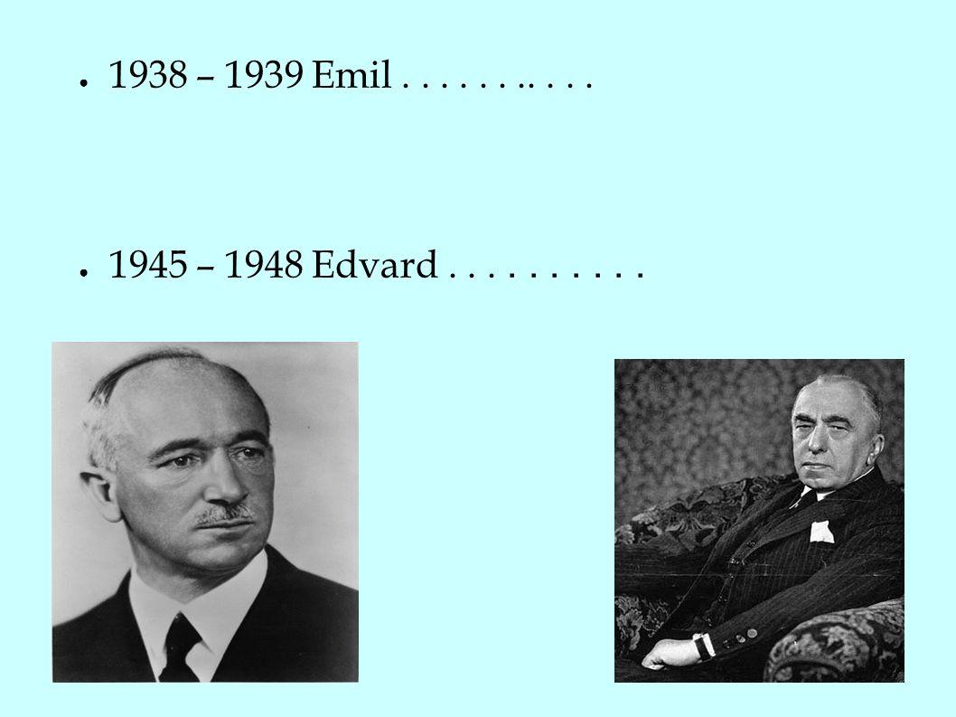 ● 1938 – 1939 Emil........... ● 1945 – 1948 Edvard..........