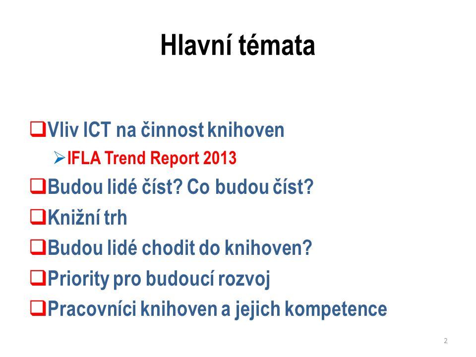 Hlavní témata  Vliv ICT na činnost knihoven  IFLA Trend Report 2013  Budou lidé číst.