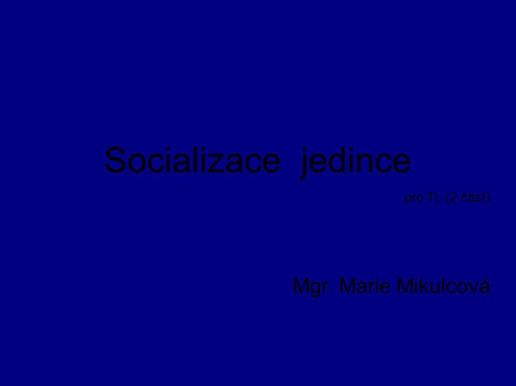 Socializace jedince pro TL (2.část) Mgr. Marie Mikulcová