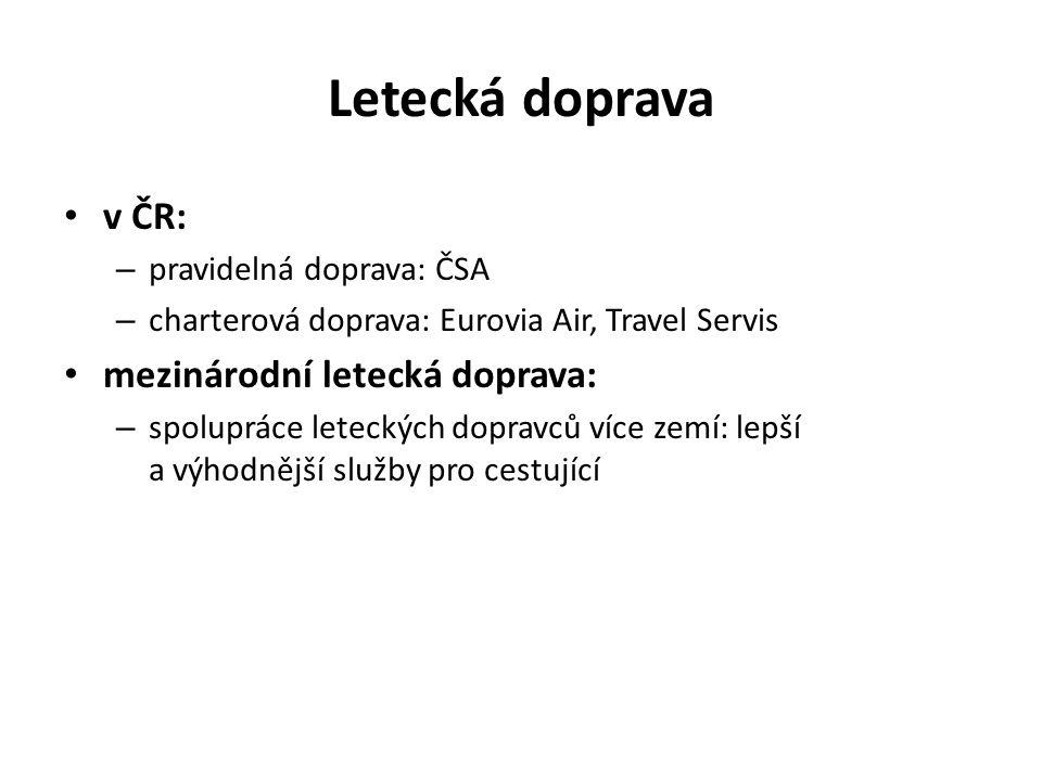 Letecká doprava v ČR: – pravidelná doprava: ČSA – charterová doprava: Eurovia Air, Travel Servis mezinárodní letecká doprava: – spolupráce leteckých dopravců více zemí: lepší a výhodnější služby pro cestující