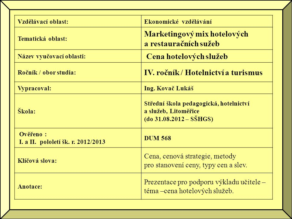 Vzdělávací oblast:Ekonomické vzdělávání Tematická oblast: Marketingový mix hotelových a restauračních sužeb Název vyučovací oblasti: Cena hotelových služeb Ročník / obor studia: IV.