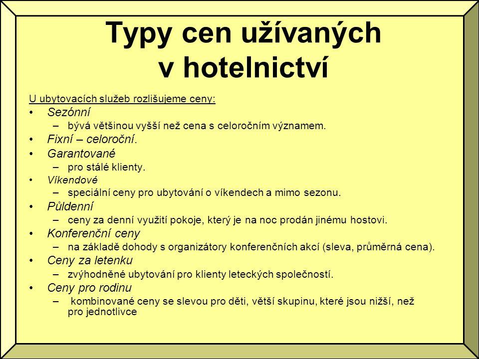 Typy cen užívaných v hotelnictví U ubytovacích služeb rozlišujeme ceny: Sezónní –bývá většinou vyšší než cena s celoročním významem. Fixní – celoroční